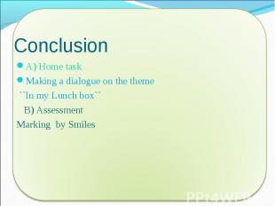 A) Home task A) Home task Making a dialogue on the theme ``In my Lunch box`` B)