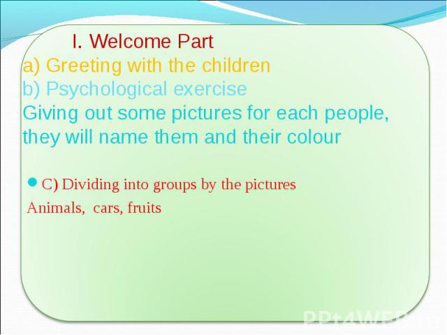 C) Dividing into groups by the pictures C) Dividing into groups by the pictures Animals, cars, fruits