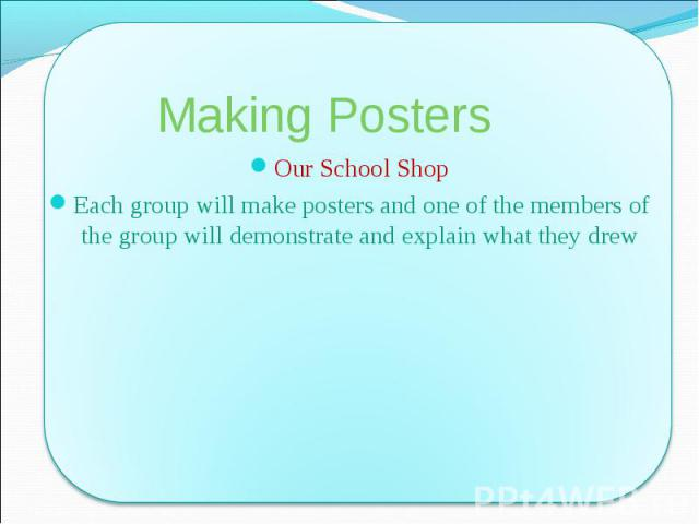 Our School Shop Our School Shop Each group will make posters and one of the members of the group will demonstrate and explain what they drew