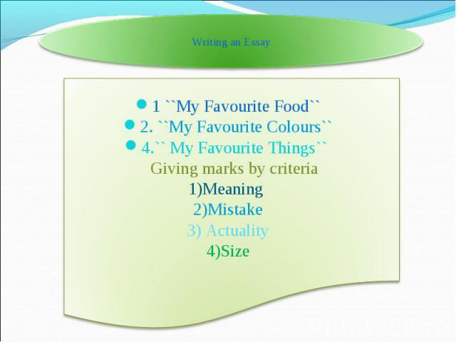 1 ``My Favourite Food`` 1 ``My Favourite Food`` 2. ``My Favourite Colours`` 4.`` My Favourite Things`` Giving marks by criteria 1)Meaning 2)Mistake 3) Actuality 4)Size