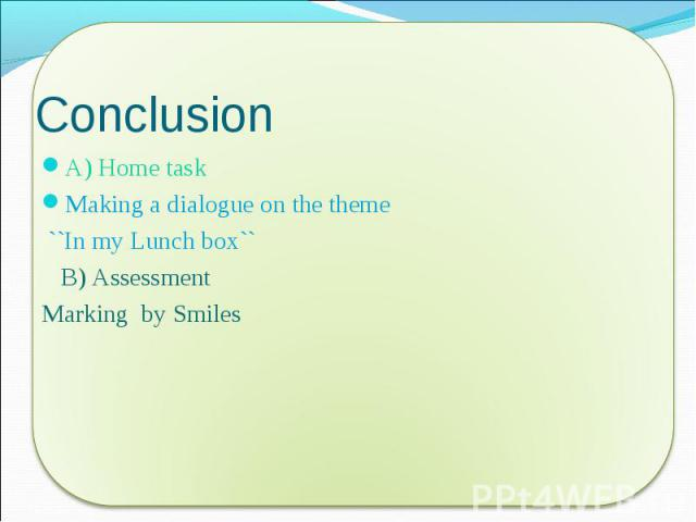 A) Home task A) Home task Making a dialogue on the theme ``In my Lunch box`` B) Assessment Marking by Smiles