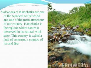 Volcanoes of Kamchatka are one of the wonders of the world and one of the main a