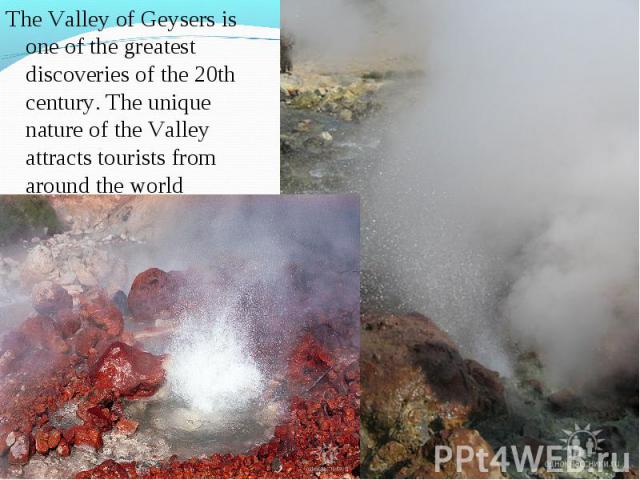 The Valley of Geysers is one of the greatest discoveries of the 20th century. The unique nature of the Valley attracts tourists from around the world The Valley of Geysers is one of the greatest discoveries of the 20th century. The unique nature of …