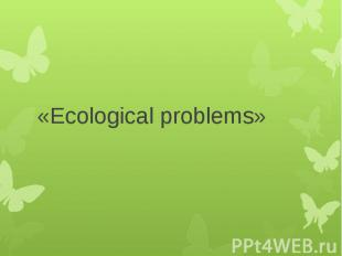 «Ecological problems»