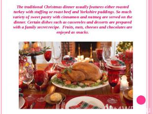 The traditional Christmas dinner usually features either roasted turkey with stu