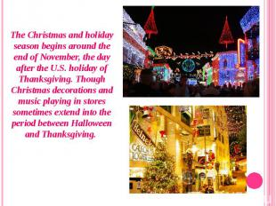 The Christmas and holiday season begins around the end of November, the day afte