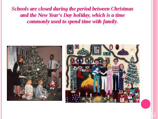 Schools are closed during the period between Christmas and theNew Year's Day holiday, which is a time commonly used to spend time with family.Schools are closed during the period between Christmas and theNew Year's Day holiday, which is …