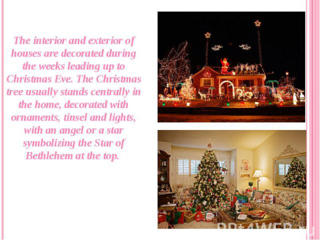 The interior and exterior of houses are decorated during the weeks leading up to Christmas Eve. The Christmas tree usually stands centrally in the home, decorated with ornaments, tinsel and lights, with an angel or a star symbolizing theStar o…