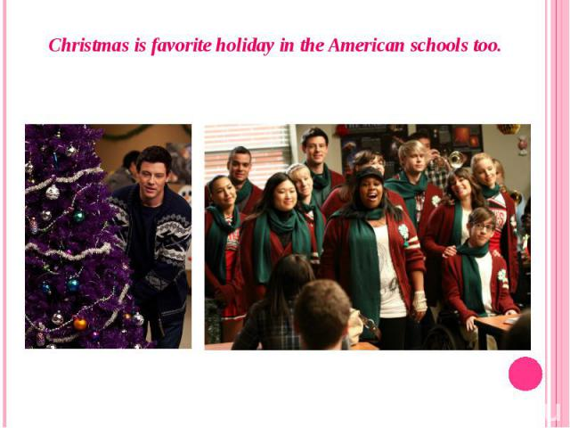 Christmas is favorite holiday in the American schools too.Christmas is favorite holiday in the American schools too.