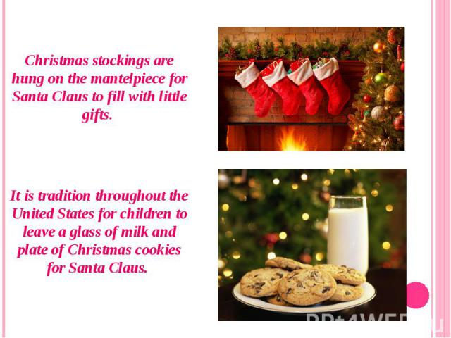 Christmas stockings are hung on the mantelpiece for Santa Claus to fill with little gifts. Christmas stockings are hung on the mantelpiece for Santa Claus to fill with little gifts. It is tradition throughout the United States for children to leave …