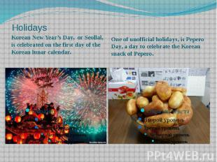 Holidays Korean New Year's Day, or Seollal, is celebrated on the first day of th
