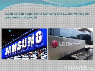 South Korean corporations Samsung and LG are two largest companies in the world.