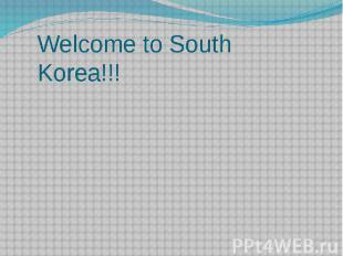 Welcome to South Korea!!!