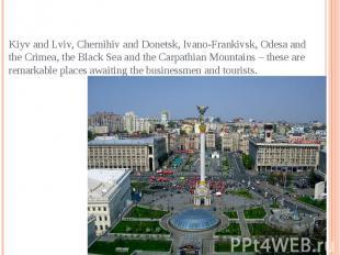 Kiyv and Lviv, Chernihiv and Donetsk, Ivano-Frankivsk, Odesa and the Crimea, the