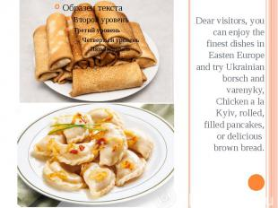 Dear visitors, you can enjoy the finest dishes in Easten Europe and try Ukrainia