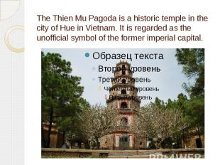 The Thien Mu Pagoda is a historic temple in the city of Hue in Vietnam. It is re