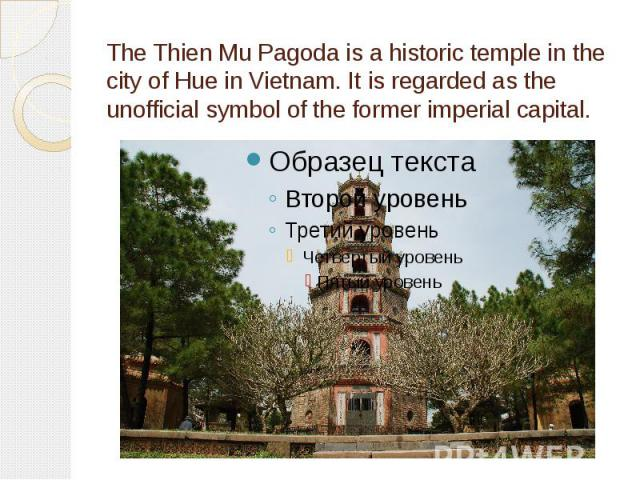 The Thien Mu Pagoda is a historic temple in the city of Hue in Vietnam. It is regarded as the unofficial symbol of the former imperial capital.
