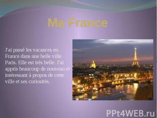 Ma France J'ai passé les vacances en France dans une belle ville Paris. Elle est