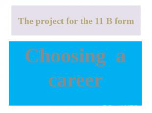The project for the 11 B form Choosing a career
