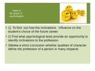 Tasks to the group of psychologists: 1). To find out how the inclinations influe