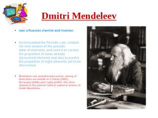 Dmitri Mendeleev was a Russianchemistand inventor. he formulated the