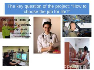 """The key question of the project: """"How to choose the job for life?"""""""