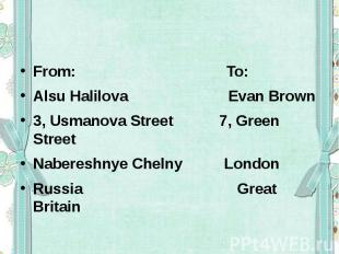 From: To:Alsu Halilova Evan Brown 3, Usmanova Street 7, Green Street Nabereshnye