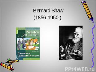 Bernard Shaw(1856-1950 )