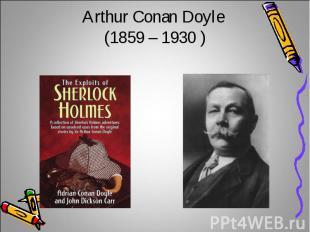 Arthur Conan Doyle (1859 – 1930 )