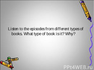 Listen to the episodes from different types of books. What type of book is it? W
