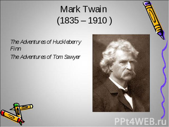 Mark Twain (1835 – 1910 )The Adventures of Huckleberry FinnThe Adventures of Tom Sawyer