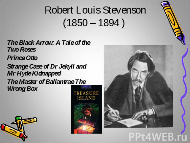 Robert Louis Stevenson(1850 – 1894 ) The Black Arrow: A Tale of the Two Roses Prince OttoStrange Case of Dr Jekyll and Mr Hyde KidnappedThe Master of Ballantrae The Wrong Box