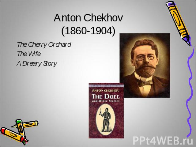Anton Chekhov(1860-1904)The Cherry OrchardThe WifeA Dreary Story