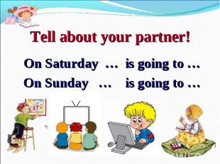 Tell about your partner!On Saturday … is going to …On Sunday … is going to …