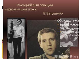 Высоцкий был поющим нервом нашей эпохи. Е.Евтушенко