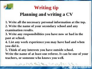 Writing tip Planning and writing a CV 1. Write all the necessary personal inform