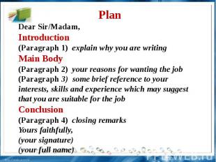 Plan Dear Sir/Madam, Introduction(Paragraph 1) explain why you are writing Main