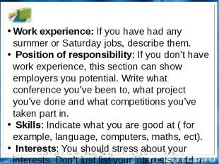 Work experience: If you have had any summer or Saturday jobs, describe them. Pos