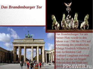 Das Brandenburger Tor Das Brandenburger Tor am Pariser Platz wurde in den Jahren
