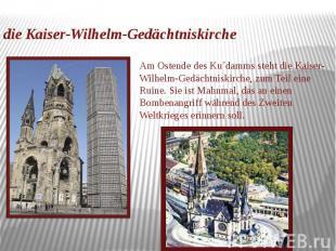 die Kaiser-Wilhelm-Gedächtniskirche Am Ostende des Ku´damms steht die Kaiser-Wil