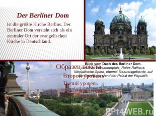 Der Berliner Dom ist die größte Kirche Berlins. Der Berliner Dom versteht sich a