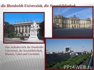 die Humboldt-Universität, die Staatsbibliothek Hier befinden sich die Humboldt-U
