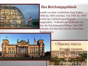 Das Reichstagsgebäude wurde von dem Architekten Paul Wallot 1884 bis 1894 errich