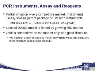 PCR Instruments, Assay and ReagentsMarket situation – very competitive market. I
