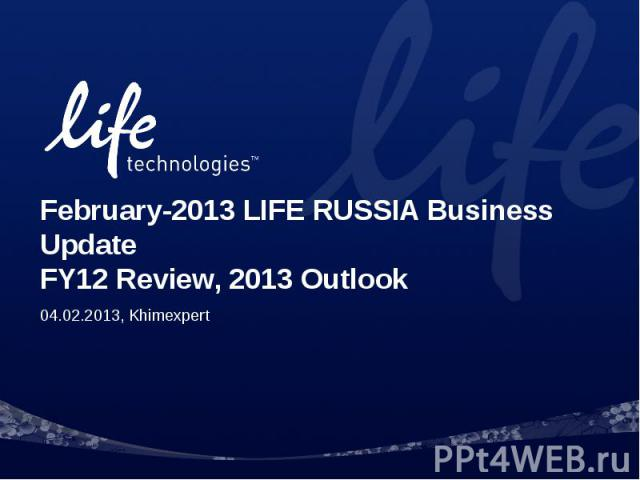 February-2013 LIFE RUSSIA Business UpdateFY12 Review, 2013 Outlook04.02.2013, Khimexpert