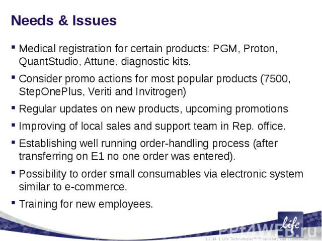 Needs & IssuesMedical registration for certain products: PGM, Proton, QuantStudio, Attune, diagnostic kits.Consider promo actions for most popular products (7500, StepOnePlus, Veriti and Invitrogen)Regular updates on new products, upcoming promo…