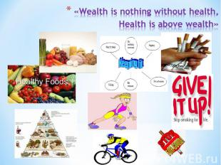 «Wealth is nothing without health,Health is above wealth»