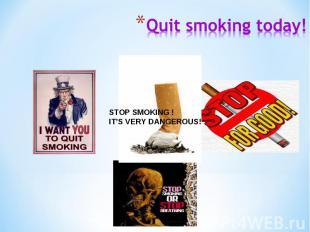 Quit smoking today!
