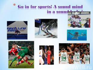Go in for sports! A sound mind in a sound body !