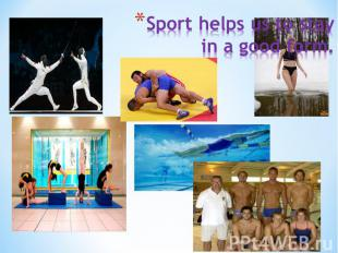 Sport helps us to stay in a good form.